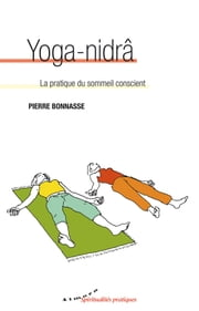 Yoga-nidra - La pratique du sommeil conscient ebook by Pierre Bonnasse