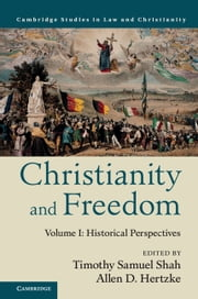 Christianity and Freedom: Volume 1, Historical Perspectives ebook by Timothy Samuel Shah,Allen D. Hertzke