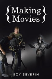 Making Movies ebook by Roy Severin