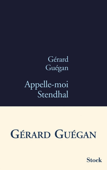 Appelle-moi Stendhal ebook by Gérard Guégan