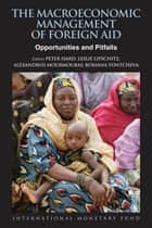The Macroeconomic Management of Foreign Aid: Opportunities and Pitfalls ebook by Boriana Yontcheva, Peter Mr. Isard, Leslie Mr. Lipschitz,...