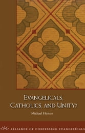Evangelicals, Catholics, and Unity ebook by Michael Horton