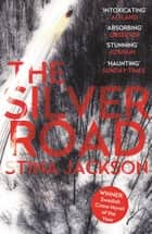 The Silver Road - This compelling and haunting read is perfect for fans of Daniel Woodrell's Winter's Bone eBook by Stina Jackson, Susan Beard
