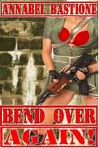 Bend Over Again! ebook by Annabel Bastione