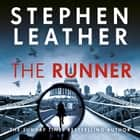 The Runner - The heart-stopping thriller from bestselling author of the Dan 'Spider' Shepherd series audiobook by Stephen Leather