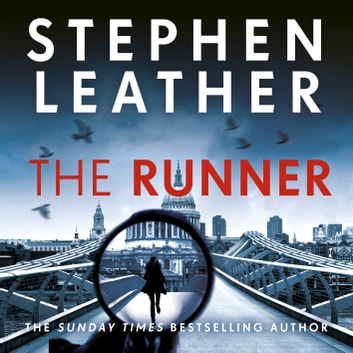 The Runner - The next heart-stopping thriller from bestselling author of the Dan 'Spider' Shepherd series audiobook by Stephen Leather