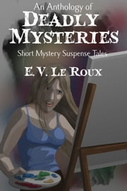 An Anthology of Deadly Mysteries ebook by Eileen Le Roux