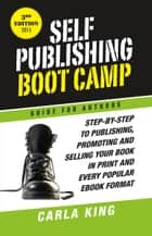 Self-Publishing Boot Camp Guide for Authors, 3rd Edition ebook by Carla King