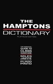 The Hamptons Dictionary - The Essential Guide to Class Warfare ebook by Jaffe, Miles