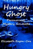 Hungry Ghost: Paranormal Mystery Novelette ebook by Elizabeth Eagan-Cox