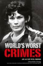 World's Worst Crimes - An A-Z of Evil Deeds ebook by Charlotte Greig
