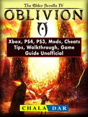 Elder Scrolls IV Oblivion, Xbox, PS4, PS3, Mods, Cheats, Tips, Walkthrough, Game Guide Unofficial