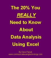 The 20% You REALLY Need To Know About Data Analysis Using Excel ebook by Paradi, Dave