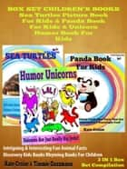Box Set Children's Books: Sea Turtles Picture Book For Kids & Panda Book For Kids & Unicorn Humor Book For Kids ebook by Kate Cruise