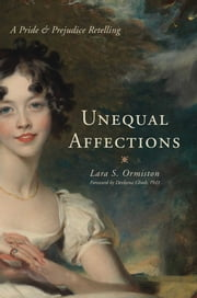 Unequal Affections - A Pride and Prejudice Retelling ebook by Lara S. Ormiston