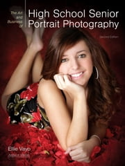 The Art and Business of High School Senior Portrait Photography ebook by Ellie Vayo