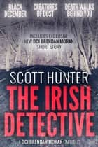 The Irish Detective - A DCI Brendan Moran Omnibus ekitaplar by Scott Hunter