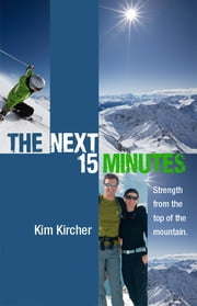 The Next 15 Minutes - Strength From the Top of the Mountain 電子書 by Kim Kircher