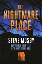 The Nightmare Place ebook by Steve Mosby
