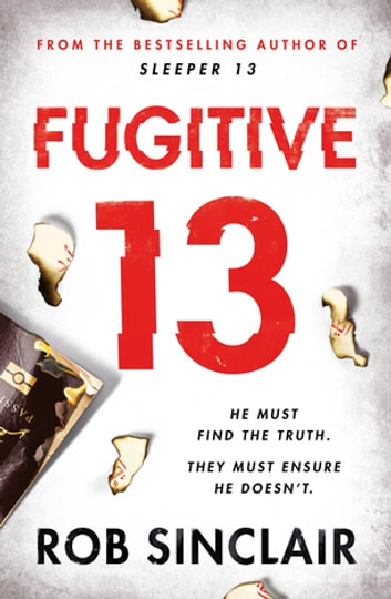 Fugitive 13 - The explosive follow-up to SLEEPER 13 ebook by Rob Sinclair