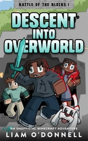 Descent into Overworld - An Unofficial Minecraft Adventure ebook by Liam O'Donnell