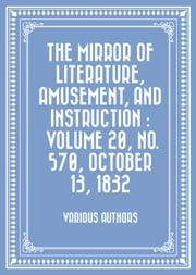 The Mirror of Literature, Amusement, and Instruction : Volume 20, No. 570, October 13, 1832 ebook by Various Authors