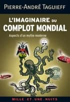 L'imaginaire du complot mondial - Aspects d'un mythe moderne ebook by Pierre-André Taguieff