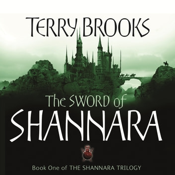 The Sword Of Shannara - The first novel of the original Shannara Trilogy audiobook by Terry Brooks
