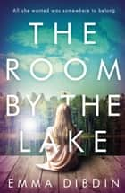 The Room by the Lake - A gripping thriller that will keep you hooked to the last page ebook by Emma Dibdin