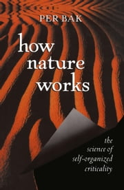 How Nature Works - the science of self-organized criticality ebook by Per Bak