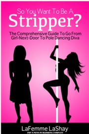So You Want To Be A Stripper? ebook by LeFemme LaShay