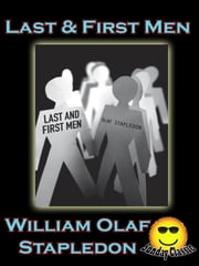 Last and First Men : A Story of the near and far future - (Sunday Classic) ebook by Olaf Stapledon,William Olaf Stapledon