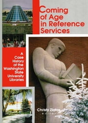 Coming of Age in Reference Services - A Case History of the Washington State University Libraries ebook by Linda S Katz