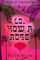 Lo, How a Rose - Tales of the East, #2 ebook by Faith Blum