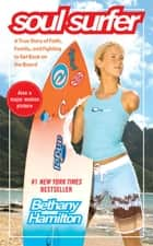 Soul Surfer - A True Story of Faith, Family, and Fighting to Get Back on the Board ebook by Bethany Hamilton, Sheryl Berk, Rick Bundschuh