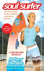 Soul Surfer - A True Story of Faith, Family, and Fighting to Get Back on the Board ebook by Bethany Hamilton,Rick Bundschuh