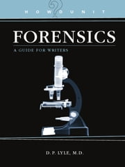Howdunit Forensics - A Guide for Writers ebook by D.P. Lyle