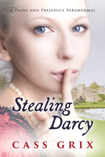 Stealing Darcy - A Pride and Prejudice Paranormal ebook by Cass Grix