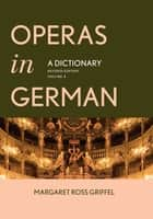 Operas in German - A Dictionary ebook by Margaret Ross Griffel