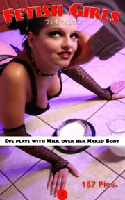 Eve Plays with Milk over her Naked Body - Nude Fetish Photography ebook by Angel Delight,Naoki Tagaki