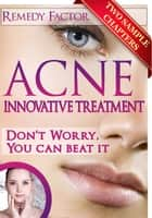 Two sample chapters of Acne Remedy Factor - Innovative Treatment ebook by Edward J. Oskar