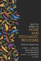 Selected Papers on Noise and Stochastic Processes ebook by Nelson Wax