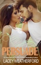 Persuade ebook by Lacey Weatherford