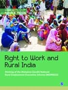 Right to Work and Rural India - Working of the Mahatma Gandhi National Rural Employment Guarantee Scheme (MGNREGS) ebook by Ashok K Pankaj