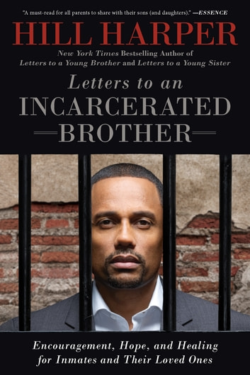 Letters to an Incarcerated Brother - Encouragement, Hope, and Healing for Inmates and Their Loved Ones ebook by Hill Harper