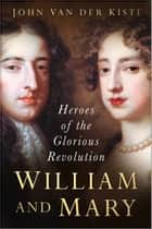 William and Mary ebook by John Van der Kiste
