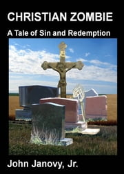 Christian Zombie: A Tale of Sin and Redemption ebook by John Janovy Jr