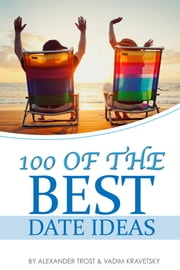 100 of the Best Date Ideas ebook by Alexander Trost/Vadim Kravetsky