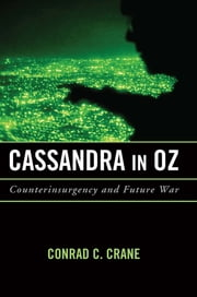 Cassandra in Oz - Counterinsurgency and Future War ebook by Conrad C. Crane