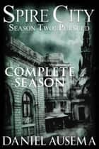 Spire City, Season Two: Pursued ebook by Daniel Ausema